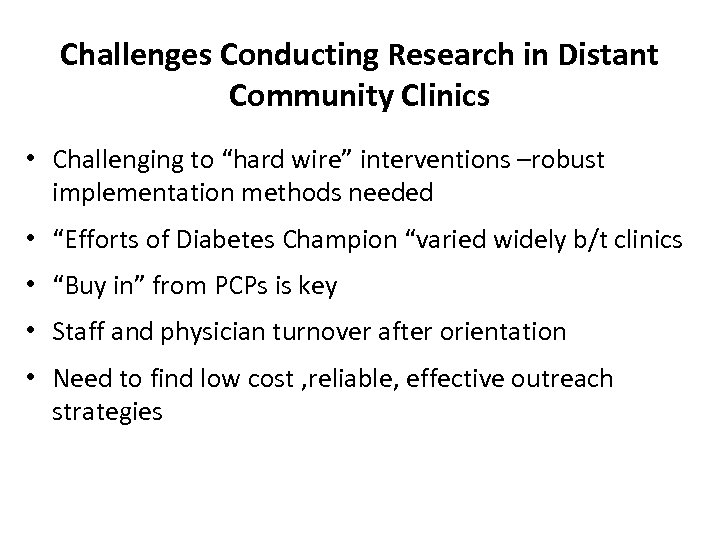 """Challenges Conducting Research in Distant Community Clinics • Challenging to """"hard wire"""" interventions –robust"""