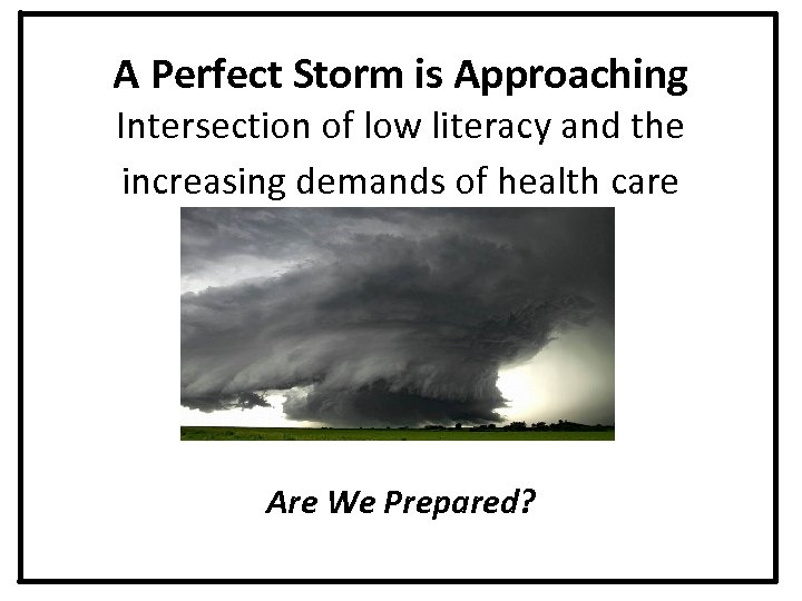 A Perfect Storm is Approaching Intersection of low literacy and the increasing demands of