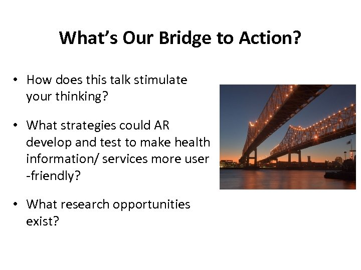 What's Our Bridge to Action? • How does this talk stimulate your thinking? •