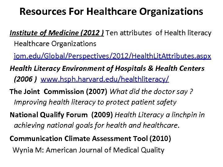 Resources For Healthcare Organizations Institute of Medicine (2012 ) Ten attributes of Health literacy