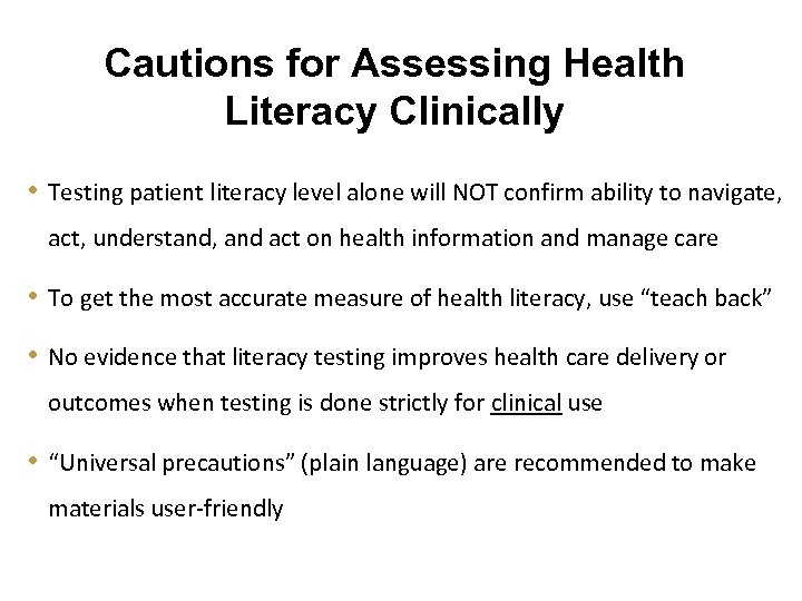 Cautions for Assessing Health Literacy Clinically • Testing patient literacy level alone will NOT