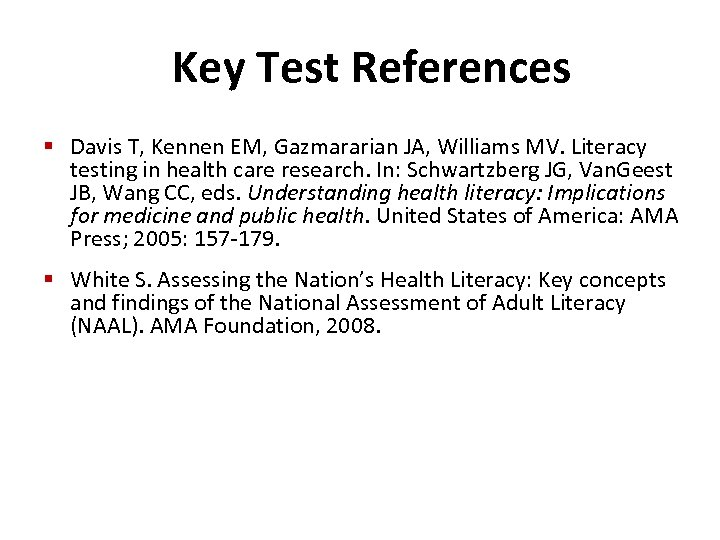 Key Test References § Davis T, Kennen EM, Gazmararian JA, Williams MV. Literacy testing