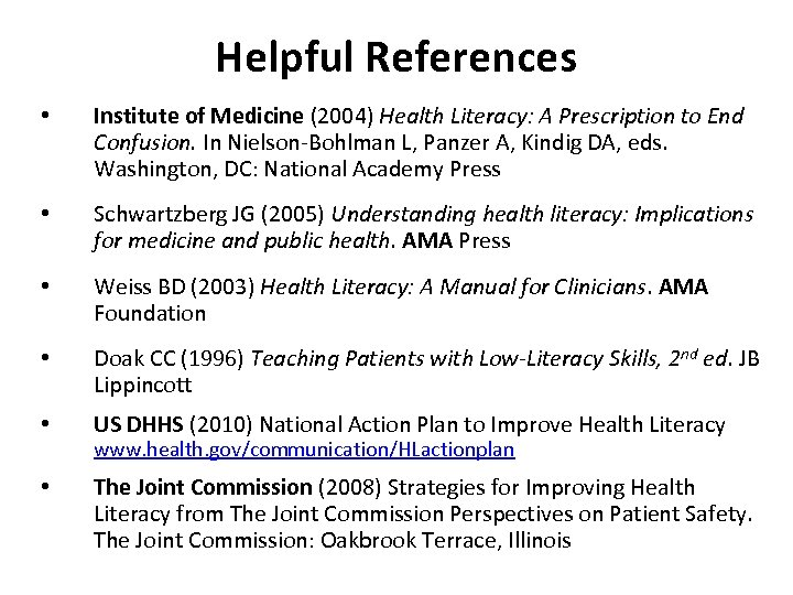 Helpful References • Institute of Medicine (2004) Health Literacy: A Prescription to End Confusion.