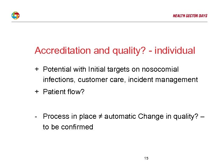 Accreditation and quality? - individual + Potential with Initial targets on nosocomial infections, customer