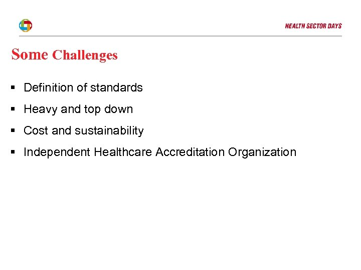 Some Challenges § Definition of standards § Heavy and top down § Cost and