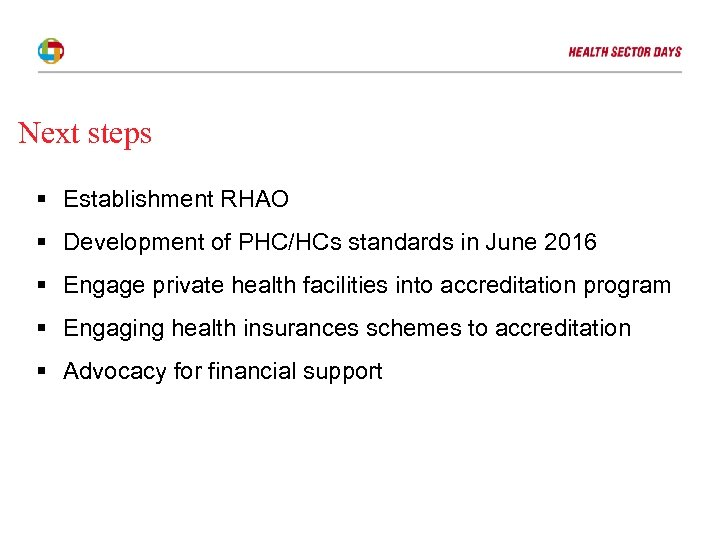 Next steps § Establishment RHAO § Development of PHC/HCs standards in June 2016 §