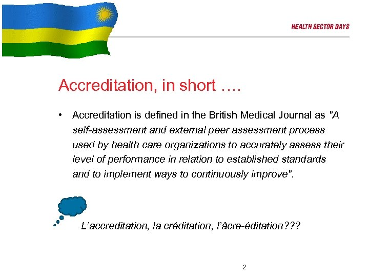 Accreditation, in short …. • Accreditation is defined in the British Medical Journal as
