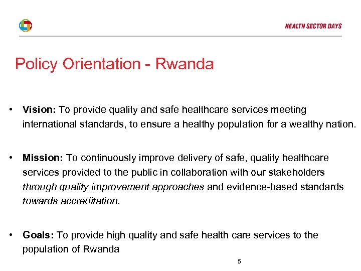 Policy Orientation - Rwanda • Vision: To provide quality and safe healthcare services meeting