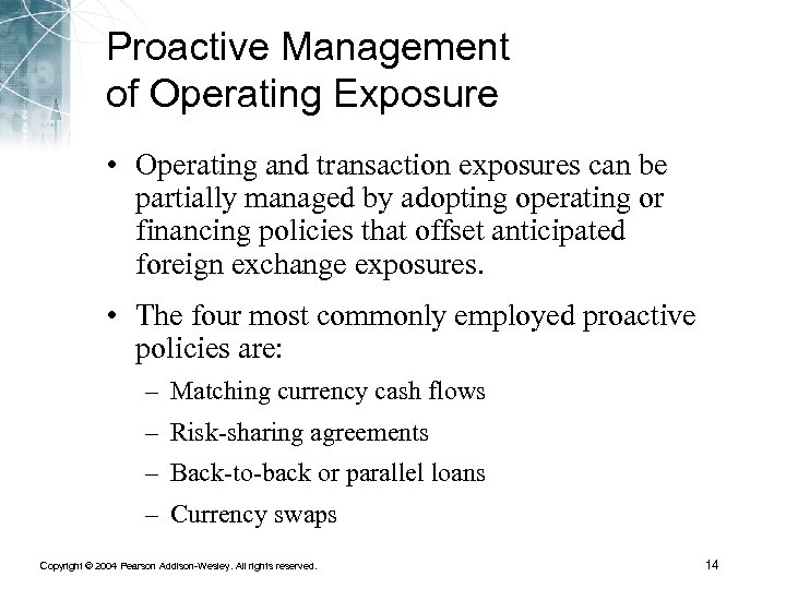 Proactive Management of Operating Exposure • Operating and transaction exposures can be partially managed