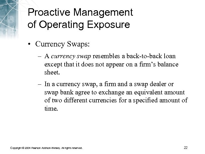 Proactive Management of Operating Exposure • Currency Swaps: – A currency swap resembles a