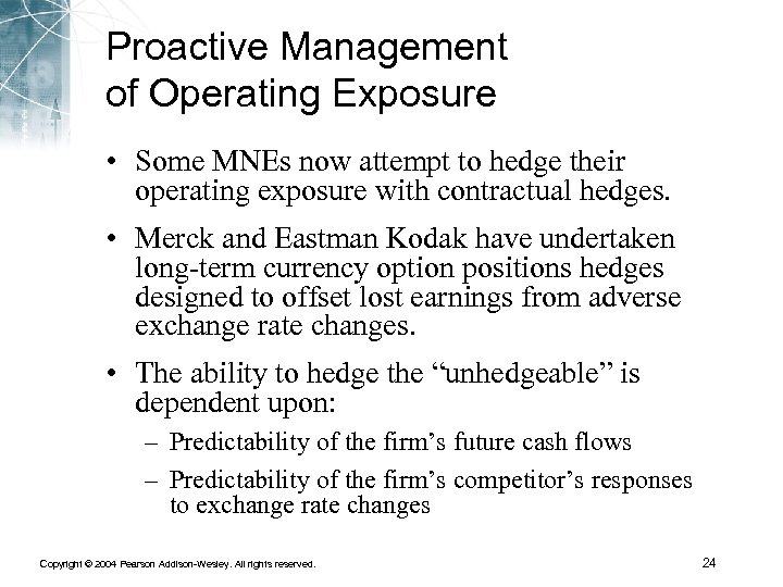 Proactive Management of Operating Exposure • Some MNEs now attempt to hedge their operating