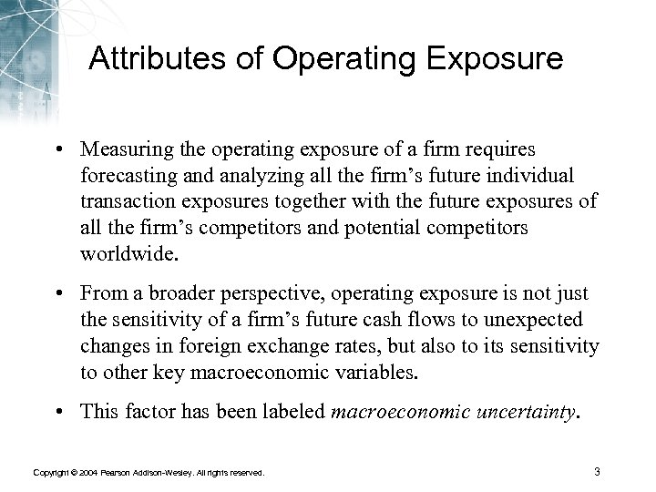 Attributes of Operating Exposure • Measuring the operating exposure of a firm requires forecasting