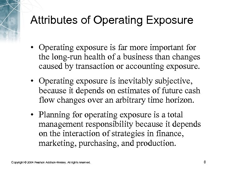 Attributes of Operating Exposure • Operating exposure is far more important for the long-run