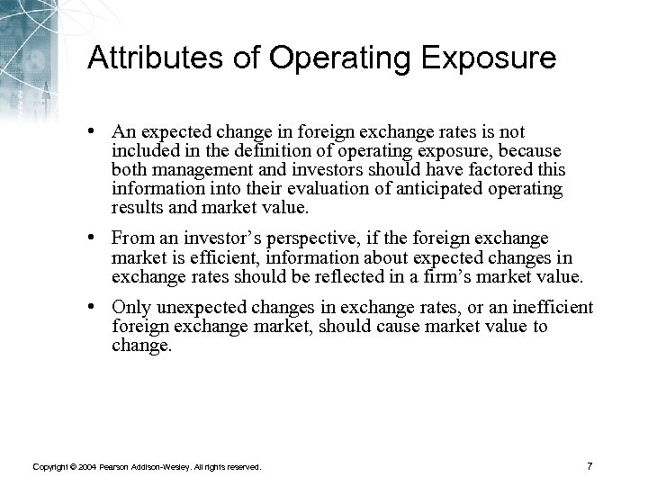 Attributes of Operating Exposure • An expected change in foreign exchange rates is not
