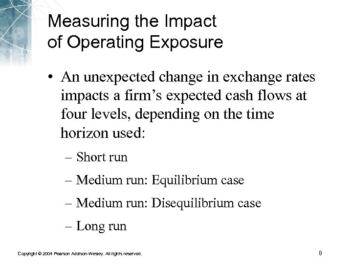Measuring the Impact of Operating Exposure • An unexpected change in exchange rates impacts