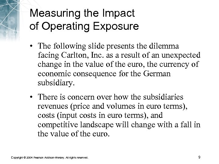 Measuring the Impact of Operating Exposure • The following slide presents the dilemma facing