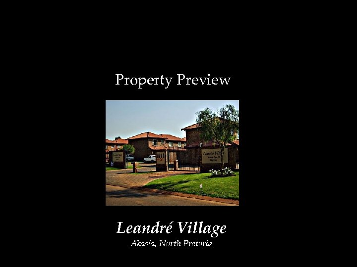 Property Preview Leandré Village Akasia, North Pretoria