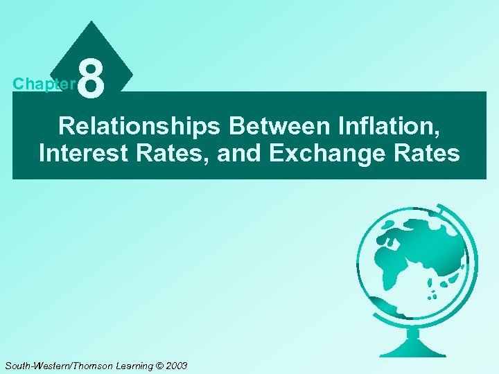 Chapter 8 Relationships Between Inflation, Interest Rates, and Exchange Rates South-Western/Thomson Learning © 2003