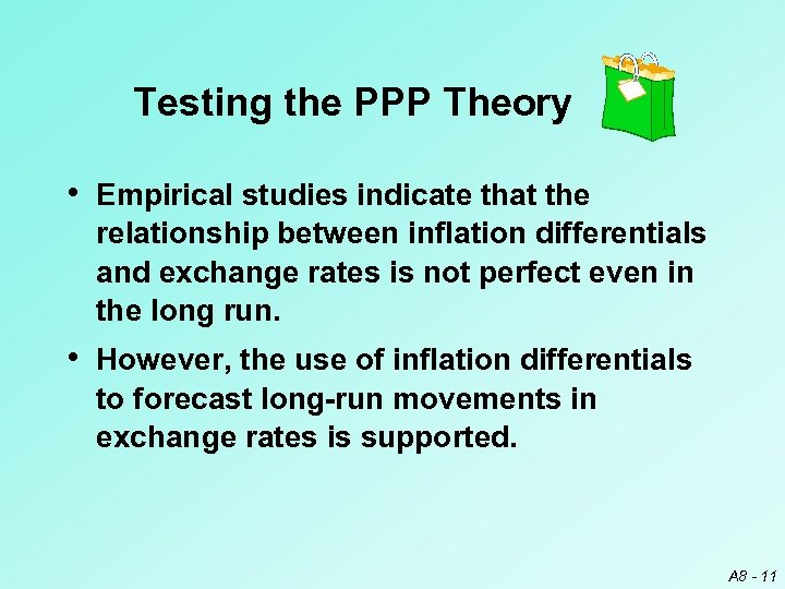 Testing the PPP Theory • Empirical studies indicate that the relationship between inflation differentials