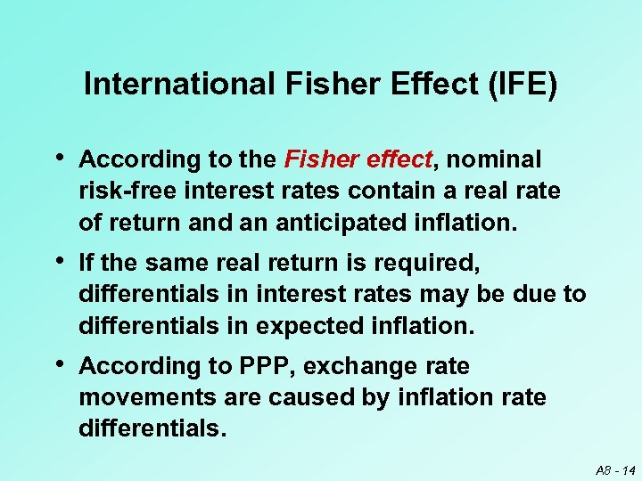 International Fisher Effect (IFE) • According to the Fisher effect, nominal risk-free interest rates