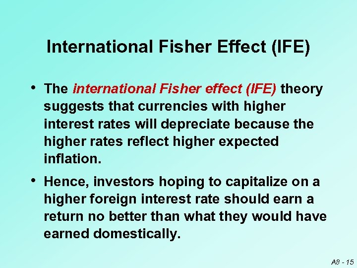 International Fisher Effect (IFE) • The international Fisher effect (IFE) theory suggests that currencies