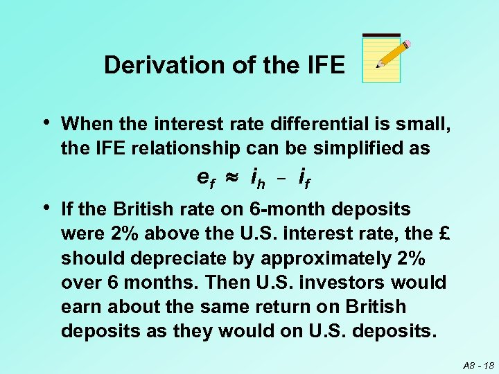 Derivation of the IFE • When the interest rate differential is small, the IFE