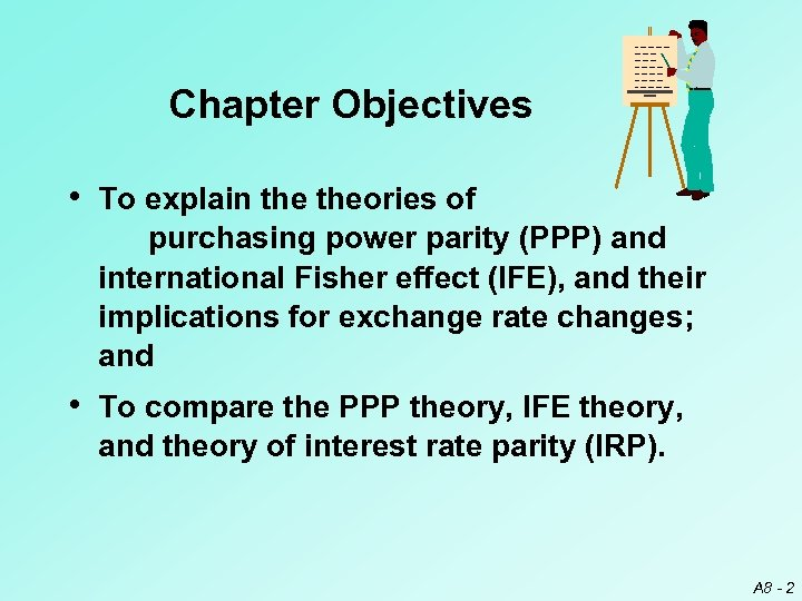 Chapter Objectives • To explain theories of purchasing power parity (PPP) and international Fisher