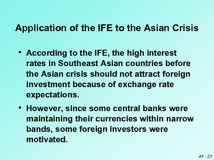 Application of the IFE to the Asian Crisis • According to the IFE, the
