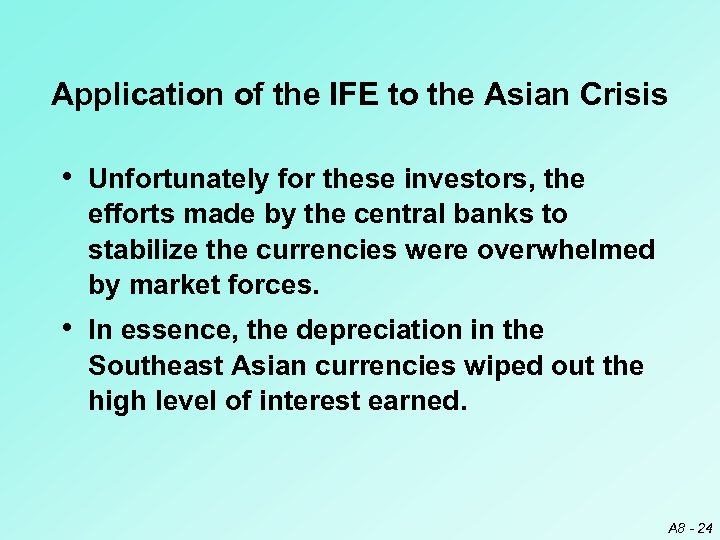 Application of the IFE to the Asian Crisis • Unfortunately for these investors, the