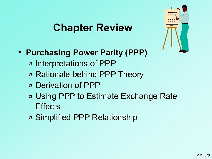 Chapter Review • Purchasing Power Parity (PPP) ¤ ¤ ¤ Interpretations of PPP Rationale