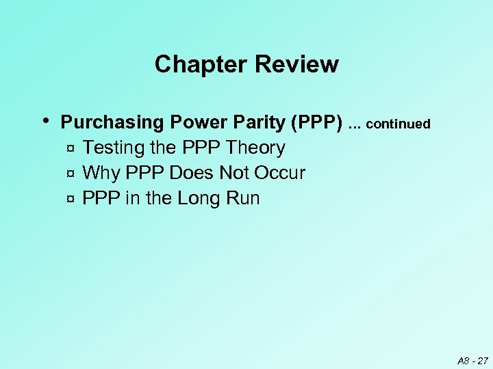 Chapter Review • Purchasing Power Parity (PPP) … continued Testing the PPP Theory ¤