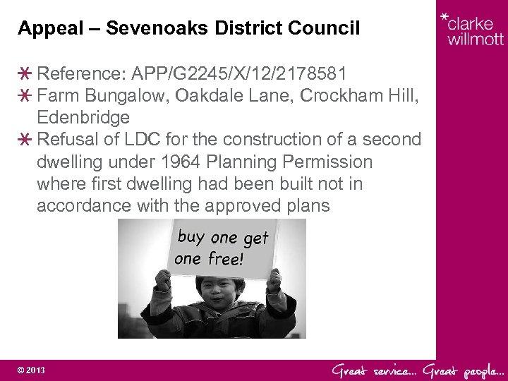 Appeal – Sevenoaks District Council Reference: APP/G 2245/X/12/2178581 Farm Bungalow, Oakdale Lane, Crockham Hill,