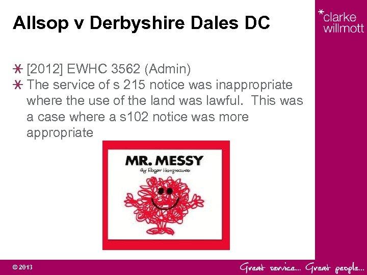 Allsop v Derbyshire Dales DC [2012] EWHC 3562 (Admin) The service of s 215