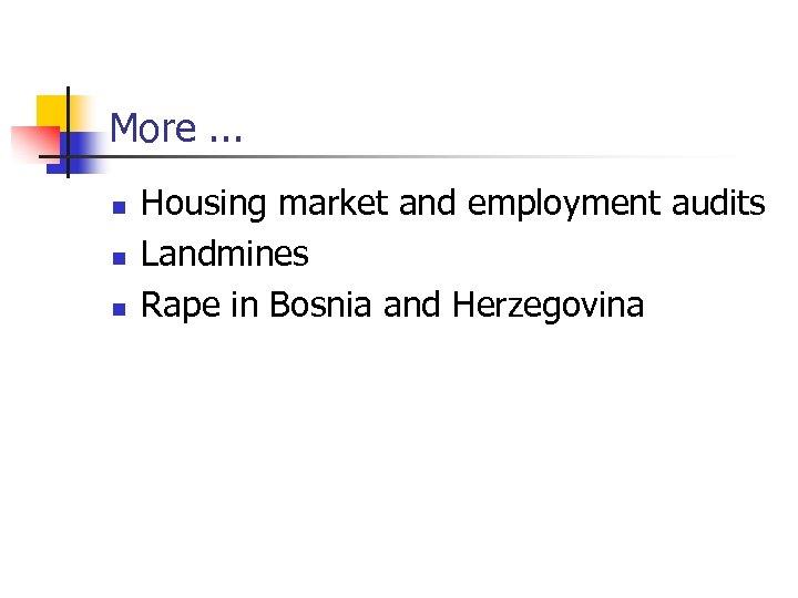 More. . . n n n Housing market and employment audits Landmines Rape in