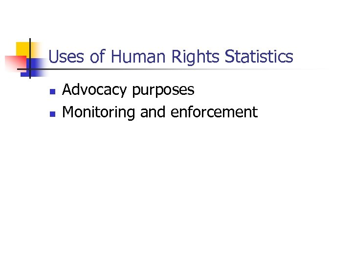Uses of Human Rights Statistics n n Advocacy purposes Monitoring and enforcement