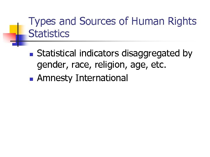 Types and Sources of Human Rights Statistics n n Statistical indicators disaggregated by gender,