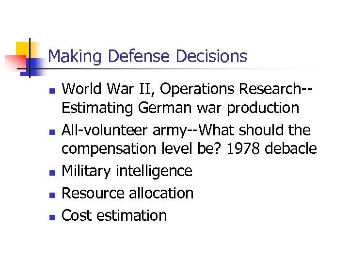Making Defense Decisions n n n World War II, Operations Research-Estimating German war production