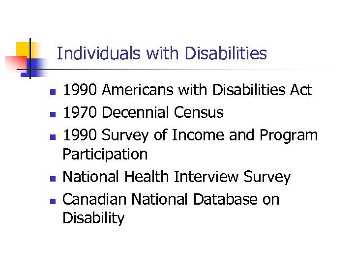 Individuals with Disabilities n n n 1990 Americans with Disabilities Act 1970 Decennial Census