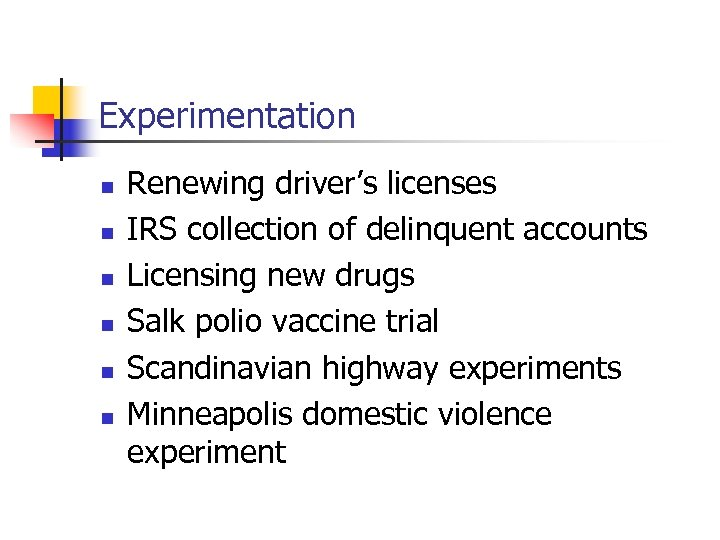 Experimentation n n n Renewing driver's licenses IRS collection of delinquent accounts Licensing new