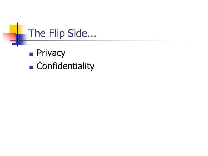 The Flip Side. . . n n Privacy Confidentiality