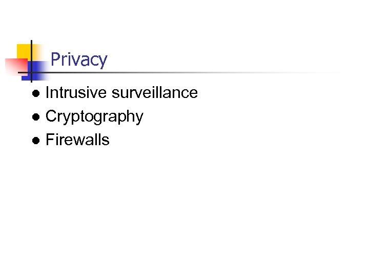Privacy Intrusive surveillance l Cryptography l Firewalls l