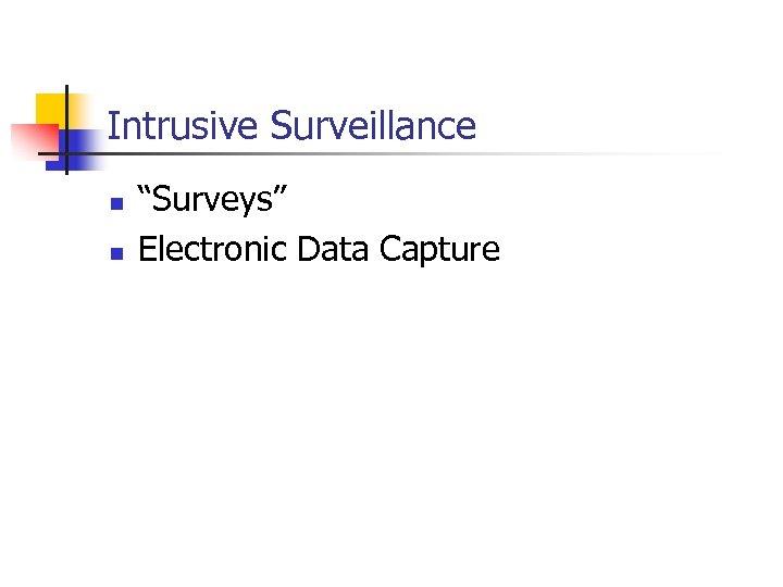 """Intrusive Surveillance n n """"Surveys"""" Electronic Data Capture"""