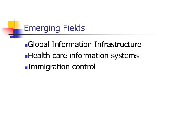 Emerging Fields Global Information Infrastructure n. Health care information systems n. Immigration control n