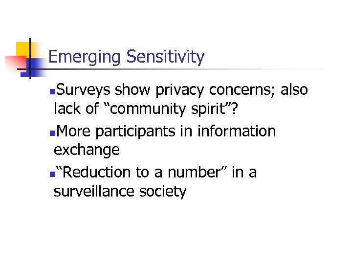 "Emerging Sensitivity Surveys show privacy concerns; also lack of ""community spirit""? n. More participants"