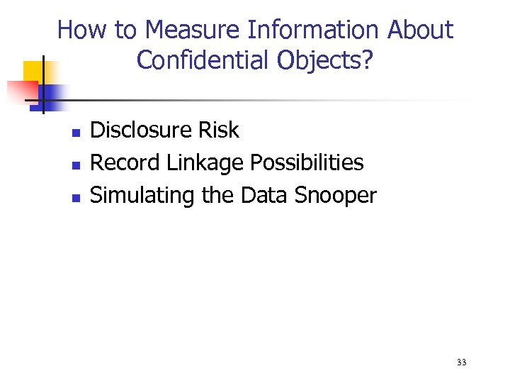 How to Measure Information About Confidential Objects? n n n Disclosure Risk Record Linkage