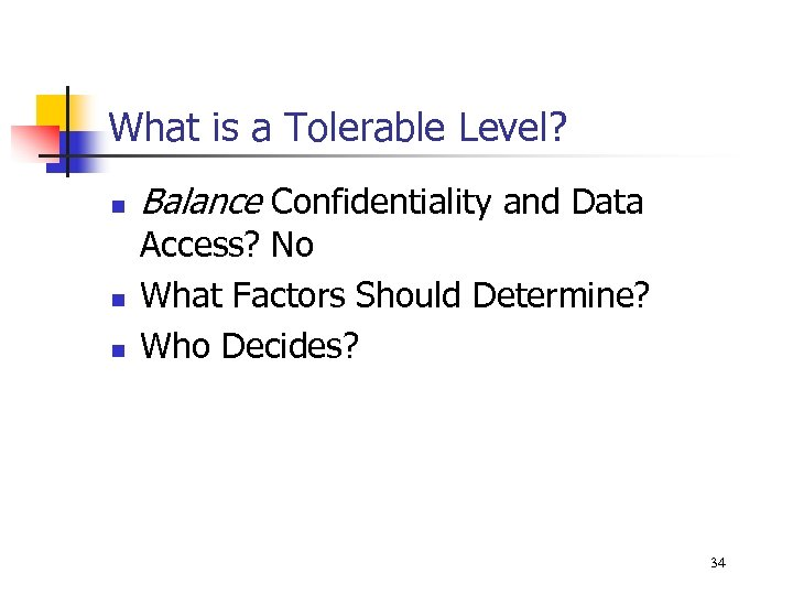 What is a Tolerable Level? n n n Balance Confidentiality and Data Access? No