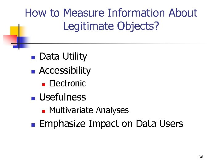 How to Measure Information About Legitimate Objects? n n Data Utility Accessibility n n