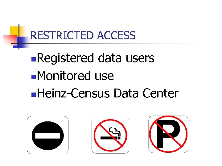 RESTRICTED ACCESS Registered data users n. Monitored use n. Heinz-Census Data Center n