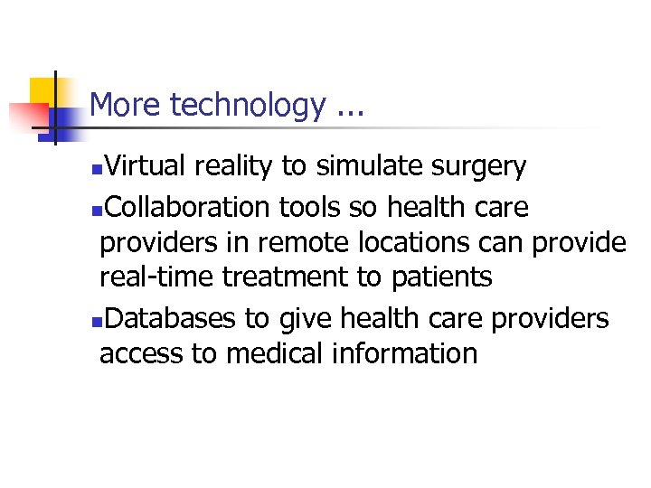 More technology. . . Virtual reality to simulate surgery n. Collaboration tools so health