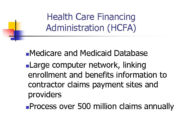 Health Care Financing Administration (HCFA) Medicare and Medicaid Database n. Large computer network, linking